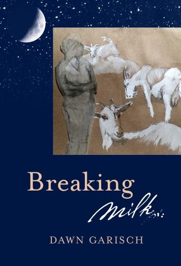 Breaking Milk by Dawn Garisch